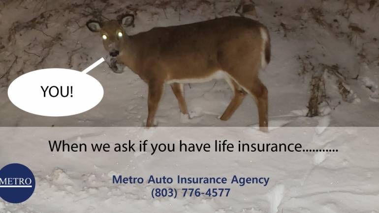 Deer in Headlights look when someone ask if you have life insurance?